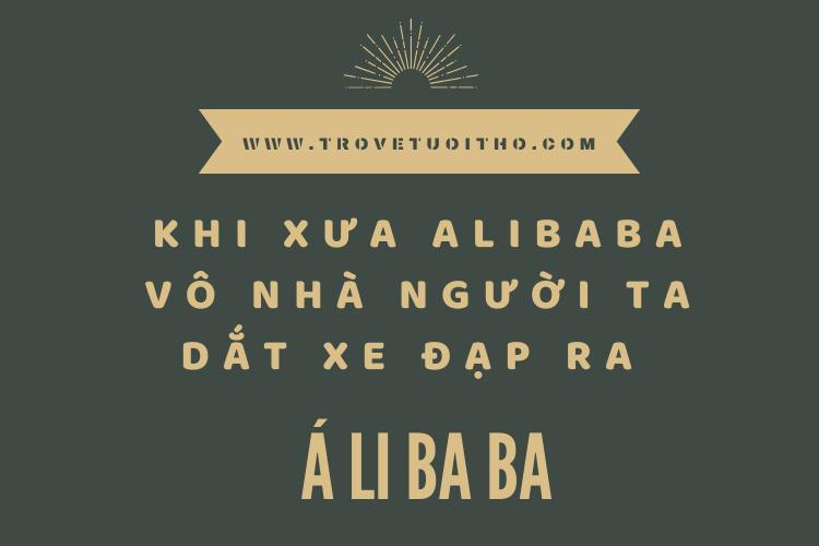 Khi xưa Alibaba vô nhà người ta dắt xe đạp ra